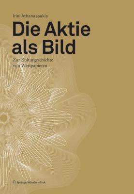 Die Aktie ALS Bild: Zur Kulturgeschichte Von Wertpapieren 9783211754894
