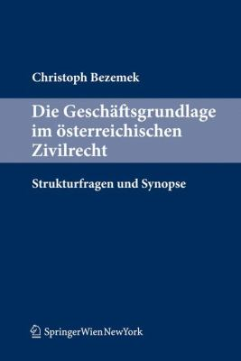 Die Gesch Ftsgrundlage Im Sterreichischen Zivilrecht: Strukturfragen Und Synopse 9783211992197
