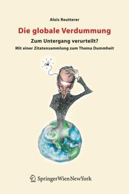 Die Globale Verdummung: Zum Untergang Verurteilt? Mit Einer Zitatensammlung Zum Thema Dummheit 9783211236246