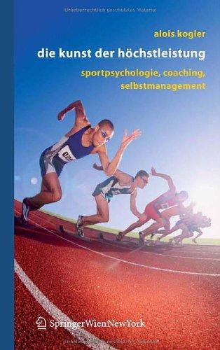 Die Kunst Der Hochstleistung: Sportpsychologie, Coaching, Selbstmanagement 9783211291290