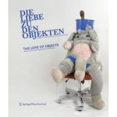 Die Liebe Zu Den Objekten/The Love Of Objects: Aspekte Zeitgenossischer Skulptur/Aspects Of Contemporary Sculpture 9783211732199