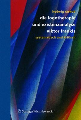 die logotherapie und existenzanalyse viktor frankls: systematisch und kritisch 9783211211922