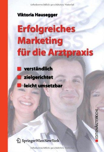 Erfolgreiches Marketing Fur die Arztpraxis: Verstandlich - Zielgerichtet - Leicht Umsetzbar 9783211697740
