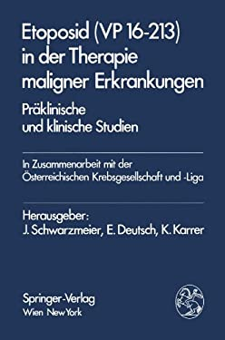 Etoposid (VP 16-213) in Der Therapie Maligner Erkrankungen: Praklinische Und Klinische Studien 9783211818015