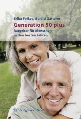 Generation 50 Plus: Ratgeuber Fur Menschen in Den Besten Jahren 9783211255377