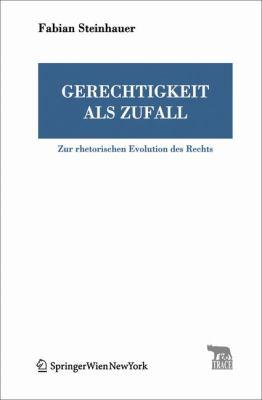 Gerechtigkeit ALS Zufall: Zur Rhetorischen Evolution Des Rechts 9783211716885