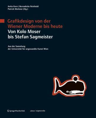 Grafikdesign Von Der Wiener Moderne Bis Heute. Von Kolo Moser Bis Stefan Sagmeister.: Aus Der Sammlung Der Universit T Fur Angewandte Kunst Wien 9783211991459