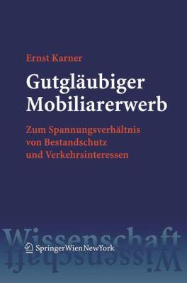 Gutglaubiger Mobiliarerwerb: Zum Spannungsverhaltnis Von Bestandschutz Und Verkehrsinteressen 9783211244876