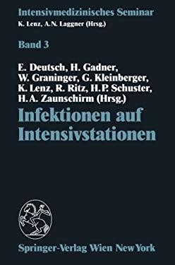 Infektionen Auf Intensivstationen: 9. Wiener Intensivmedizinische Tage, 1.-2. Marz 1991 9783211822531