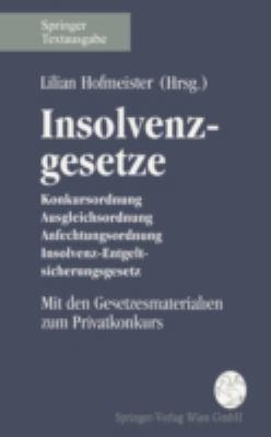 Insolvenzgesetze: Konkursordnung, Ausgleichsordnung, Anfechtungsordnung, Insolvenz-Entgeltsicherungsgesetz. Stand 1.7.1994. Mit Den Gese 9783211825884