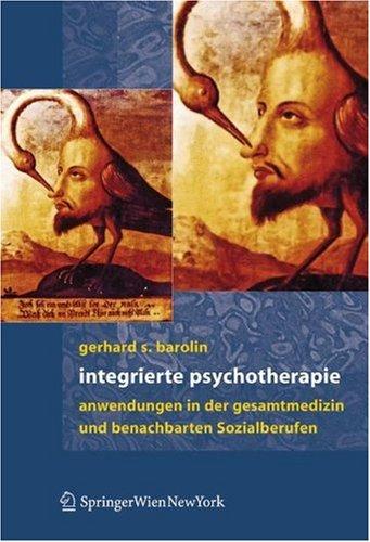 Integrierte Psychotherapie: Anwendungen in Der Gesamtmedizin Und Benachbarten Sozialberufen 9783211257753