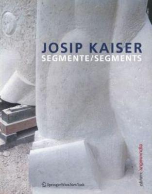 Josip Kaiser: Segmente / Segments 9783211857519