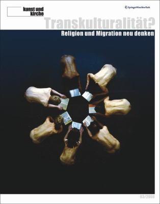Kunst Und Kirche 3/2008: Transkulturalit T? Religion Und Migration Neu Denken 9783211759219