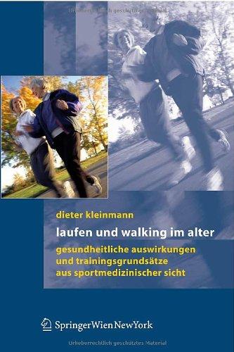Laufen Und Walking Im Alter: Gesundheitliche Auswirkungen Und Trainingsgrunds Tze Aus Sportmedizinischer Sicht 9783211336137