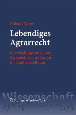Lebendiges Agrarrecht: Entwicklungslinien Und Perspektiven Des Rechts Im Landlichen Raum 9783211252574