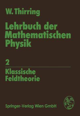 Lehrbuch Der Mathematischen Physik: Band 2: Klassische Feldtheorie 9783211814758