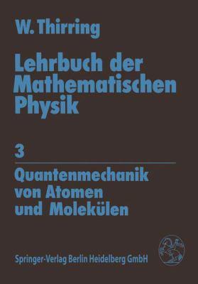 Lehrbuch Der Mathematischen Physik: Band 3: Quantenmechanik Von Atomen Und Molek Len 9783211815380
