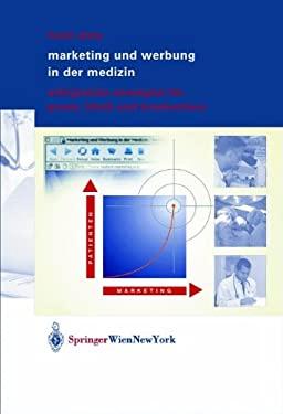 Marketing Und Werbung in Der Medizin: Erfolgreiche Strategien Fa1/4r Praxis, Klinik Und Krankenhaus 9783211838754