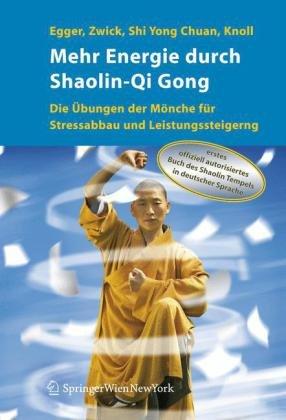 Mehr Energie Durch Shaolin-Qi Gong: Die Bungen Der M Nche Fur Stressabbau Und Leistungssteigerung (1. Aufl. 2006) 9783211335499