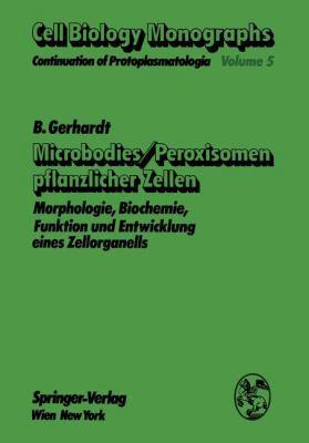 Microbodies, Peroxisomen Pflanzlicher Zellen: Morphologie, Biochemie, Funktion Und Entwicklung Eines Zellorganells. with an English Assessment 9783211814369