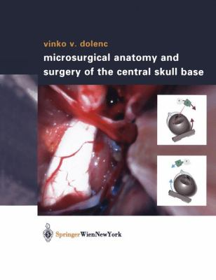 Microsurgical Anatomy and Surgery of the Central Skull Base 9783211832363