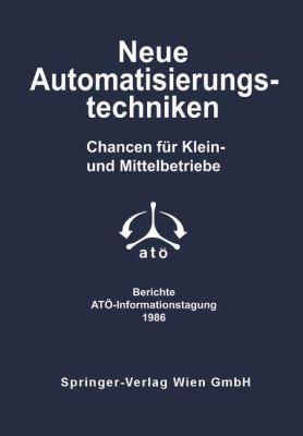 Neue Automatisierungstechniken: Chancen Fa1/4r Klein- Und Mittelbetriebe; Berichte, Ata--Informationstagung 1986 9783211819241