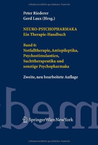 Neuro-Psychopharmaka Ein Therapie-Handbuch: Band 6: Notfalltherapie, Antiepileptika, Psychostimulantien, Suchttherapeutika und Sonstige Psychopharmaka 9783211229569