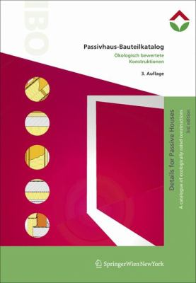 Passivhaus-Bauteilkatalog/Details For Passive Houses: Okologisch Bewertete Konstruktionen/A Catalogue Of Ecologically Rated Constructions