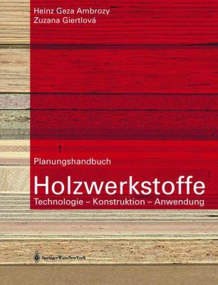 Planungshandbuch Holzwerkstoffe: Technologie, Konstruktion, Anwendung 9783211212769