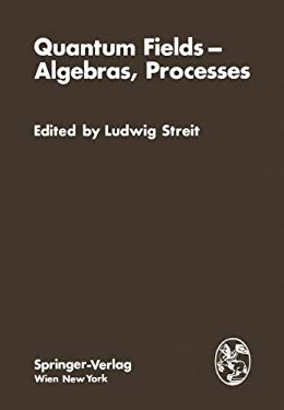 Quantum Fields - Algebras, Processes: Proceedings of the Symposium