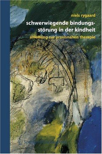 Schwerwiegende Bindungsstorung in Der Kindheit: Eine Anleitung Zur Praxisnahen Therapie 9783211297063