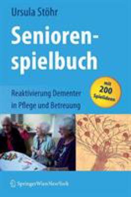 Seniorenspielbuch: Reaktivierung Dementer In Pflege Und Betreuung 9783211720165