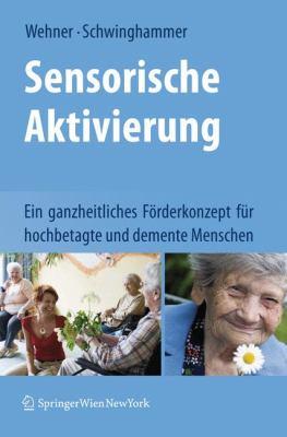 Sensorische Aktivierung: Ein Ganzheitliches Forderkonzept Fur Hochbetagte Und Demente Menschen 9783211890332