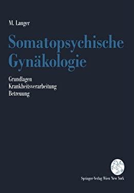 Somatopsychische Gynakologie: Grundlagen - Krankheitsverarbeitung - Betreuung 9783211822418