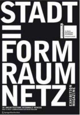 Stadt = Form Raum Netz: An Exhibition At The Austrian Pavilion For The 10. International Exhibition Of Architecture, La Biennale Di Venezia 20 9783211394984