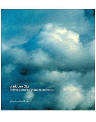 Stark Bewolkt/Clouds Up High: Fluchtige Erscheinungen Des Himmels/Fleeting Figures in the Sky 9783211891131