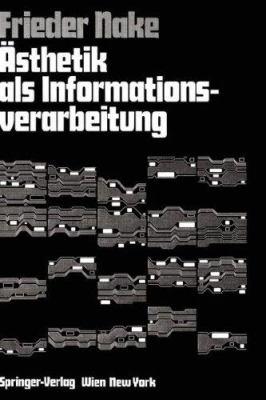 Sthetik ALS Informationsverarbeitung: Grundlagen Und Anwendungen Der Informatik Im Bereich Sthetischer Produktion Und Kritik 9783211812167