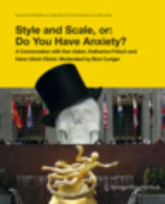 Style and Scale, Or: Do You Have Anxiety?: A Conversation with Ken Adam, Cristina Bechtler, Katharina Fritsch and Hans Ulrich Obrist. Moderated by Bic 9783211992159