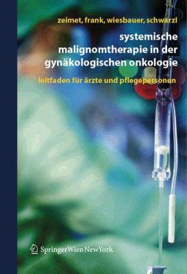 Systemische Malignomtherapie in Der Gynakologischen Onkologie: Ein Leitfaden Fur Arzte Und Pflegepersonen 9783211336175
