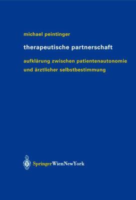 Therapeutische Partnerschaft: Aufkl Rung Zwischen Patientenautonomie Und Rztlicher Selbstbestimmung 9783211837924