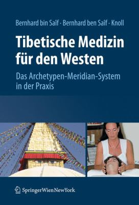Tibetische Medizin Fur Den Westen: Das Archetypen-Meridian-System In der Praxis 9783211992227