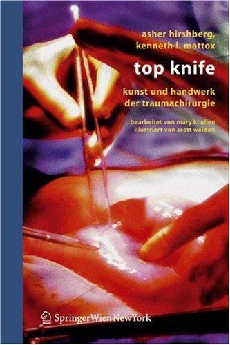 Top Knife: Kunst Und Handwerk Der Trauma-Chirurgie 9783211329184