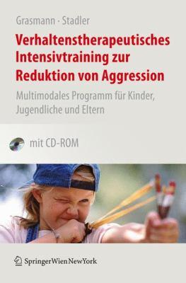 Verhaltenstherapeutisches Intensivtraining Zur Reduktion Von Aggression: Multimodales Programm Fur Kinder, Jugendliche Und Eltern 9783211798997