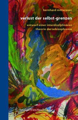 Verlust Der Selbst-Grenzen: Entwurf Einer Interdisziplin Ren Theorie Der Schizophrenie 9783211238363