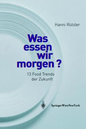 Was Essen Wir Morgen?: 13 Food Trends Der Zukunft 9783211215357