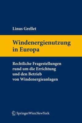 Windenergienutzung in Europa: Rechtliche Fragestellungen Rund Um Die Errichtung Und Den Betrieb Von Windenergieanlagen. 9783211996478