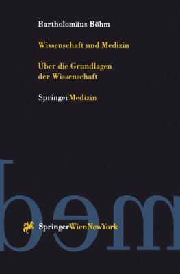Wissenschaft Und Medizin: Uber Die Grundlagen Der Wissenschaft 9783211831199