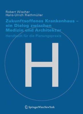 Zukunftsoffenes Krankenhaus: Fakten, Leitlinien, Bausteine 9783211258941