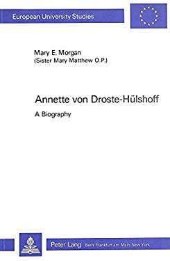 Annette von Droste-Hulshoff: A Biography - Morgan, Mary Elizabeth