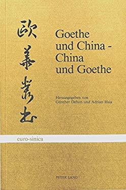 Goethe Und China, China Und Goethe: Bericht Des Heidelberger Symposions 9783261034687